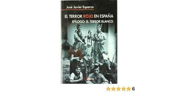 El Terror Rojo en España. Epílogo: El Terror Blanco: Amazon.es: Esparza, Jose Javier: Libros