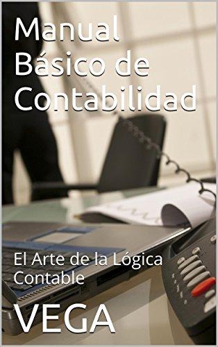 Descargar Libro Manual Básico De Contabilidad: El Arte De La Lógica Contable Vega