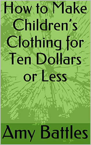 (How to Make Children's Clothing for Ten Dollars or)