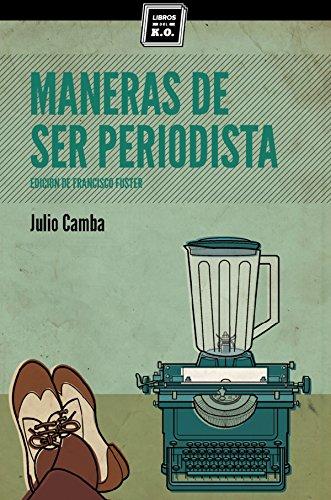 Descargar Libro Maneras De Ser Periodista: Consejos De Escritura Para El Estudiante O El Veterano Redactor Julio Camba
