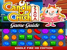 Candy Crush Saga Game Guide for Kindle Fire HD: How to Install & Play with Tips by [RAM Internet Media]