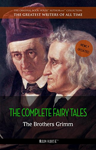 The Brothers Grimm: The Complete Fairy Tales (The Greatest Writers of All Time Book 5) (The Complete Illustrated Works Of The Brothers Grimm)