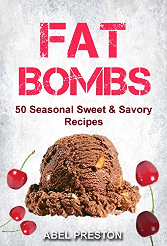 Fat Bombs: 50 Seasonal Sweet & Savory Recipes by Abel Preston