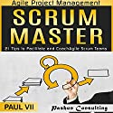 Agile Project Management: Scrum Master: 21 Tips to Facilitate and Coach Agile Scrum Teams Audiobook by Paul VII Narrated by Randal Schaffer