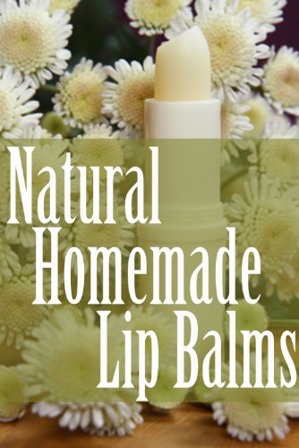 Natural Homemade Lip Balms by [Dempsen, Sarah, Books, Encore]