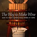 The Way to Make Wine, Sheridan F. Warrick, 0520238699