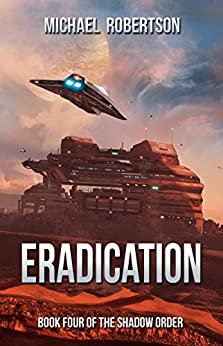 Eradication: A Space Opera: Book Four of The Shadow Order by [Robertson, Michael]