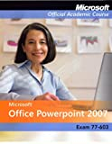 Microsoft Office PowerPoint 2007, MOAC (Microsoft Official Academic Course) Staff, 0470163836