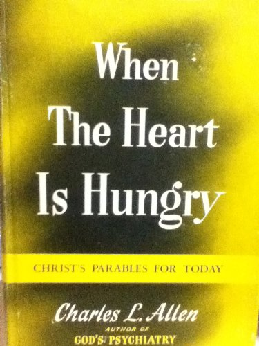 When The Heart Is Hungry: Christ's Parables For Today