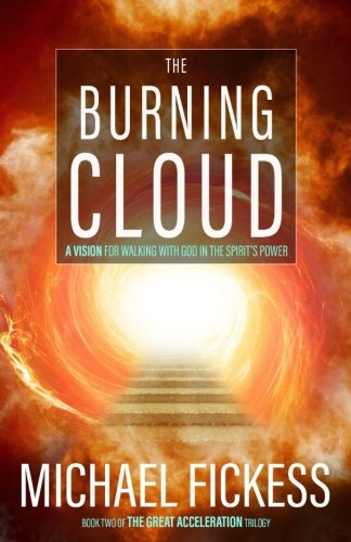 Platform Acceleration (The Burning Cloud: A Vision for Walking with God in the Spirit's Power (The Great Acceleration Trilogy) (Volume 2))