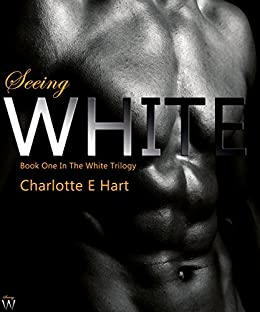 SEEING WHITE (The WhiteTrilogy Book 1) by [Hart, Charlotte E]