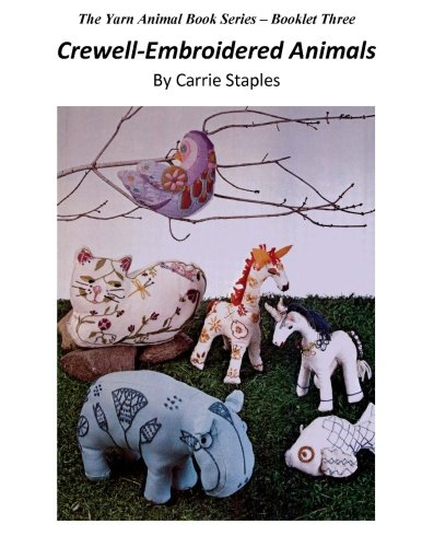The Yarn Animal Book Series: Crewell-Embroidered Animals