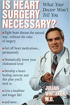 Is Heart Surgery Necessary?: What Your Doctor Won't Tell You by Julian Whitaker (1997-07-01)