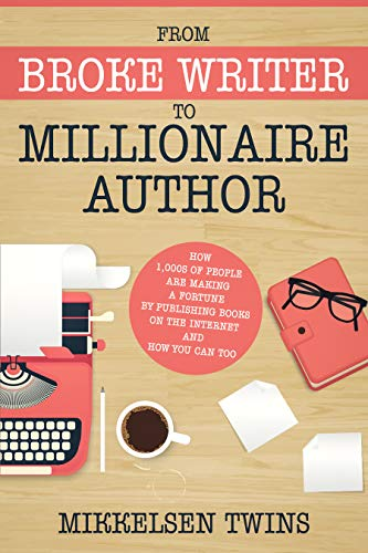 From Broke Writer to Millionaire Author: How 1,000s of People are making a Fortune by publishing books on the internet and How You Can Too (Passive Income Book 18)