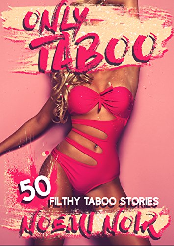 ONLY TABOO! (50-STORY TABOO EROTICA MEGA BUNDLE - OLDER MAN/YOUNGER WOMAN, GROUP, MENAGE, FIRST TIME)