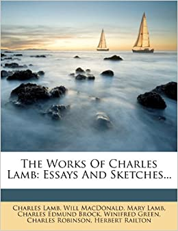 The Works Of Charles Lamb Essays And Sketches Charles Lamb  The Works Of Charles Lamb Essays And Sketches Charles Lamb Will  Macdonald Mary Lamb  Amazoncom Books