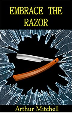 Embrace the Razor: One Retiree's EXPLOSIVE TRUE STORY of his Fight to Survive