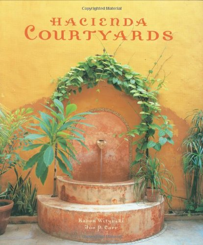 Hacienda Courtyards (Mexican Design Books) (Shade Diy Structures Outdoor)