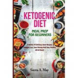 KETOGENIC DIET MEAL PREP FOR BEGINNERS: 3 Weeks Of Delicious Keto Recipes  (Weight Loss, Save Money And Stay Healthy All At Once)