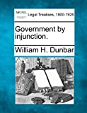 Government by Injunction, William H. Dunbar, 1240150350