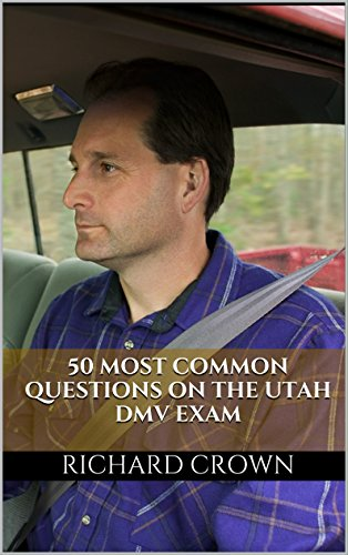 Pass Your Utah DMV Test Guaranteed! 50 Real Test Questions! Utah DMV Practice Test Questions