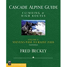 Cascade Alpine Guide; Stevens Pass to Rainy Pass: Climbing & High Routes (Cascade Alpine Guide; Climbing and High Routes)