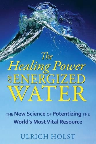 The Healing Power of Energized Water: The New Science of Potentizing the World's Most Vital Resource ()
