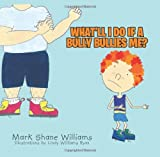 What'll I Do If a Bully Bullies Me?, Mark Shane Williams, 1491845538