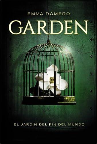 El Jardín Del Fin Del Mundo Literatura Juvenil A Partir De 12 Años - Narrativa Juvenil: Amazon.es: Emma Romero, José Luis Aja Sánchez: Libros
