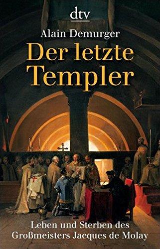 Der letzte Templer: Leben und Sterben des Großmeisters Jacques de Molay (dtv Fortsetzungsnummer 50)