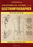 Anatomical Guide for the Electromyographer : The Limbs and Trunk, Perotto, Aldo O., 0398086486
