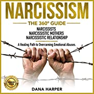 Narcissism the 360° Guide: Narcissists | Narcissistic Mothers | Narcissistic Relationship. A Healing Path to O