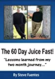 60 day juice fast - The 60 Day Juice Fast