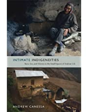 Intimate Indigeneities: Race, Sex, and History in the Small Spaces of Andean Life