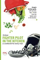 Fighter Pilot in the Kitchen: A Cookbook for Every Man Paperback