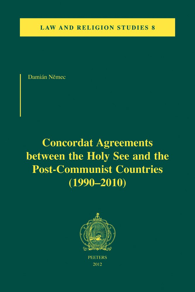 Concordat Agreements between the Holy See and the Post-Communist Countries (1990-2010) (Law and Religion Studies)