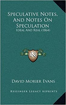 Book Speculative Notes, and Notes on Speculation: Ideal and Real (1864)