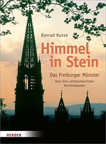 Himmel in Stein: Das Freiburger Münster. Vom Sinn mittelalterlicher Kirchenbauten Gebundenes Buch – 11. Februar 2014 Konrad Kunze Verlag Herder 3451334097 Architektur