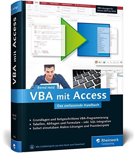 VBA mit Access: Das umfassende Handbuch mit VBA-Lösungen für Access 2007 bis Access 2016. Inkl. Makro-Lösungen und Praxisbeispielen