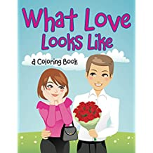 What Love Looks Like (A Coloring Book) (Love Coloring and Art Book Series)