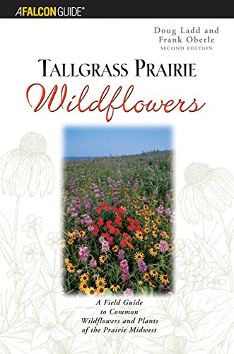 Kansas Prairie Flowers (Tallgrass Prairie Wildflowers: A Field Guide to Common Wildflowers and Plants of the Prairie Midwest, 2nd Edition)