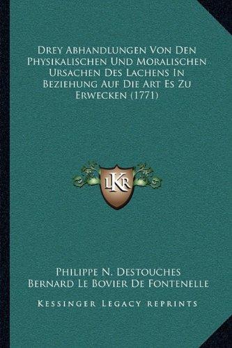 Drey Abhandlungen Von Den Physikalischen Und Moralischen Ursachen Des Lachens In Beziehung Auf Die Art Es Zu Erwecken (1771) (German Edition) pdf