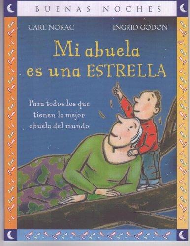 Mi Abuela Es una Estrella = My Grandma Is a Star (Good Night) por Carl Norac,Ingrid Gordon