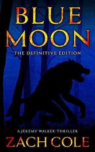 Blue Moon: Definitive Edition: A Jeremy Walker Thriller (Jeremy Walker Thriller Series Book 1)
