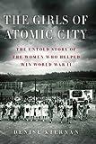 The Girls of Atomic City, Denise Kiernan, 159413720X