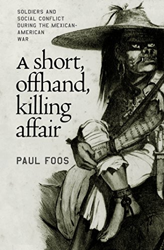 A Short, Offhand, Killing Affair: Soldiers and Social Conflict during the Mexican-American War