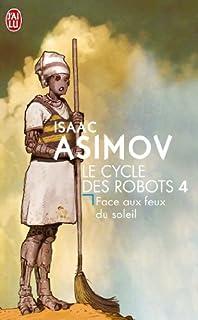 Le cycle des robots : [4] : Face aux feux du soleil, Asimov, Isaac