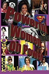 Quote Book: Quotes from Powerful Women about Power: Dr. Leigh-Davis