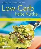 Low-Carb kalte Küche - 40 kohlenhydratarme Rezepte ohne zu kochen (Küchenratgeberreihe)