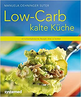 Low-Carb kalte Küche - 40 kohlenhydratarme Rezepte ohne zu kochen ...